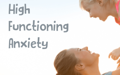 Mums and High Functioning Anxiety